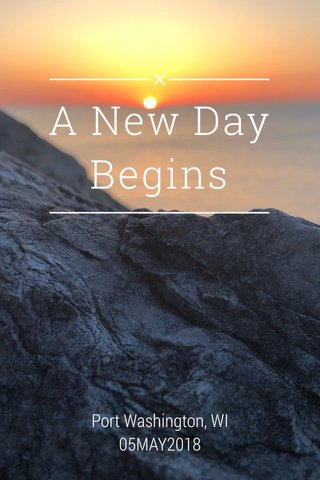 A New Day Begins Port Washington, WI 05MAY2018
