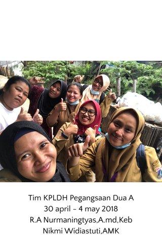 Tim KPLDH Pegangsaan Dua A 30 april - 4 may 2018 R.A Nurmaningtyas,A.md,Keb Nikmi Widiastuti,AMK