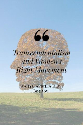 Transcendentalism and Women's Right Movement WAHYU APRILIA DEWI B0315054