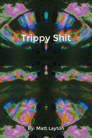 Trippy Shit By: Matt Layton