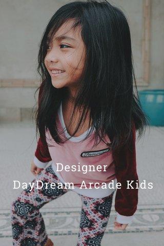 DayDream Arcade Kids Designer