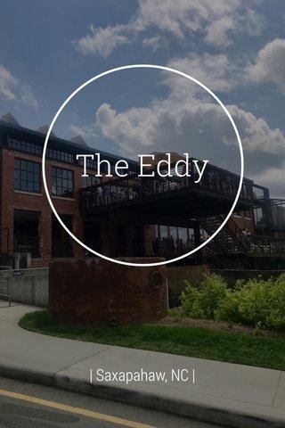 The Eddy | Saxapahaw, NC |