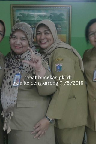 rapat bucekas pkl di pkm ke cengkareng 7 /5/2018