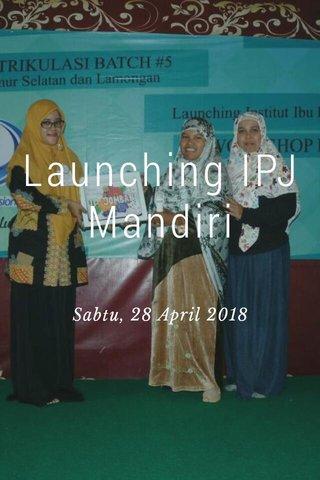Launching IPJ Mandiri Sabtu, 28 April 2018