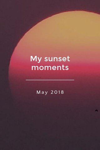 My sunset moments May 2018