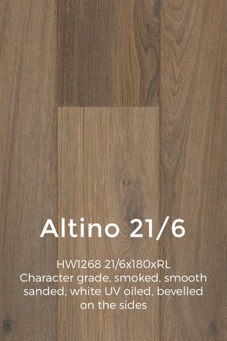 Altino 21/6 HW1268 21/6x180xRL Character grade, smoked, smooth sanded, white UV oiled, bevelled on the sides ______________________________ 1805€.102.81.59 1805£90.72.52
