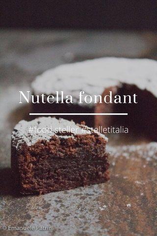 Nutella fondant #food steller #stelletitalia