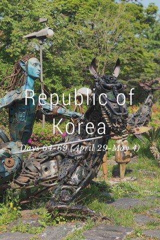 Republic of Korea Days 64-69 (April 29-May 4)