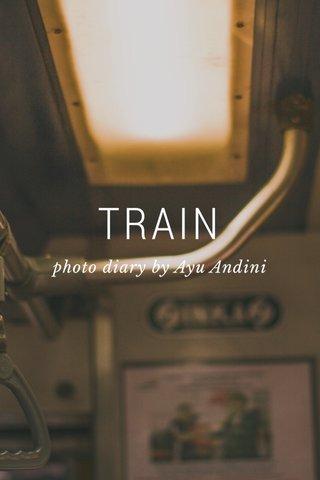 TRAIN photo diary by Ayu Andini
