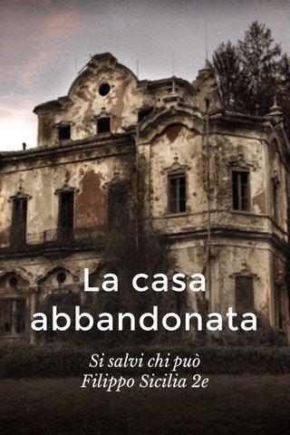 La casa abbandonata Si salvi chi può Filippo Sicilia 2e