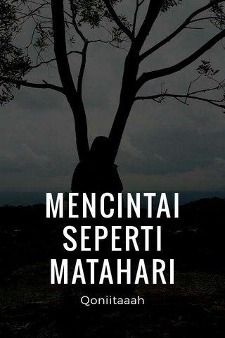 MENCINTAI SEPERTI MATAHARI Qoniitaaah