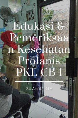 Edukasi & Pemeriksaan Kesehatan Prolanis PKL CB 1 24 April 2018