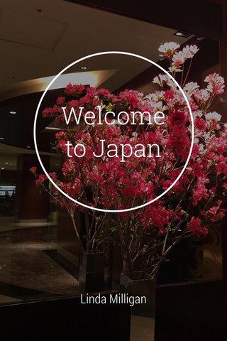 Welcome to Japan Linda Milligan