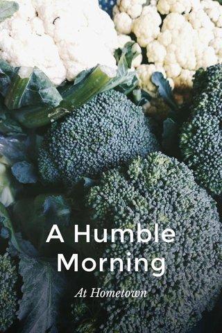 A Humble Morning At Hometown