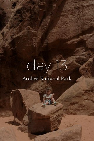 day 13 Arches National Park