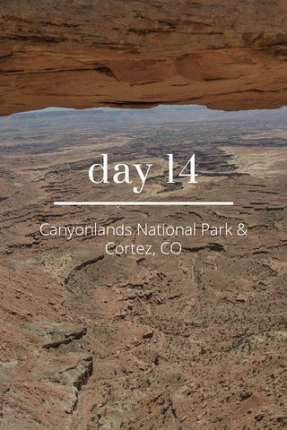 day 14 Canyonlands National Park & Cortez, CO