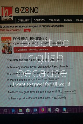 I practice English because I want to travel for all world