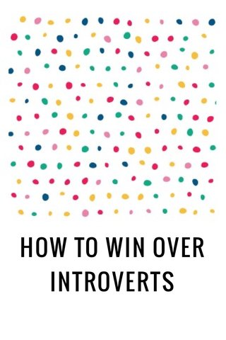 HOW TO WIN OVER INTROVERTS