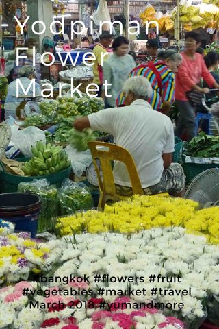 Yodpiman Flower Market #bangkok #flowers #fruit #vegetables #market #travel March 2018 #yumandmore