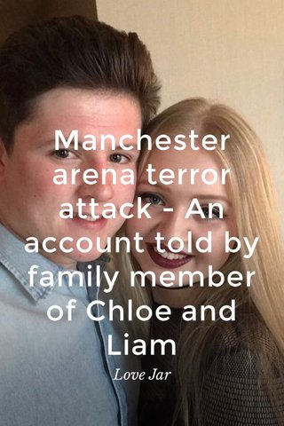 Manchester arena terror attack - An account told by family member of Chloe and Liam Love Jar