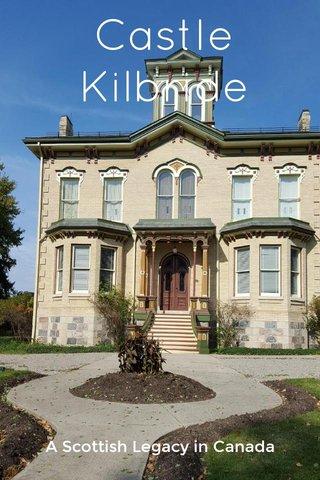Castle Kilbride A Scottish Legacy in Canada