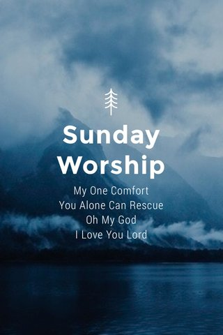 Sunday Worship My One Comfort You Alone Can Rescue Oh My God I Love You Lord