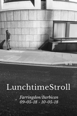 LunchtimeStroll Farringdon/Barbican 09-05-18 - 10-05-18