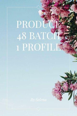 PRODUCE48 BATCH 1 PROFILE By:Selena