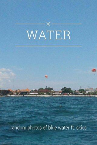 WATER random photos of blue water ft. skies