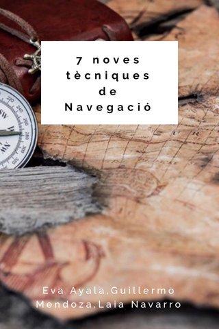 7 noves tècniques de Navegació Eva Ayala,Guillermo Mendoza,Laia Navarro