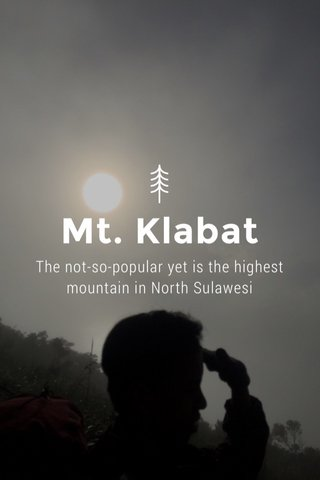 Mt. Klabat The not-so-popular yet is the highest mountain in North Sulawesi