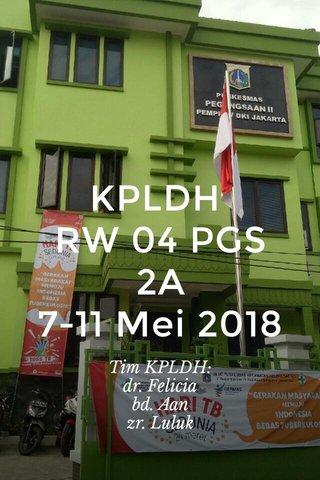 KPLDH RW 04 PGS 2A 7-11 Mei 2018 Tim KPLDH: dr. Felicia bd. Aan zr. Luluk