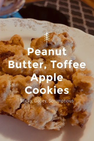 Peanut Butter, Toffee Apple Cookies Sticky, Gooey, Scrumptious