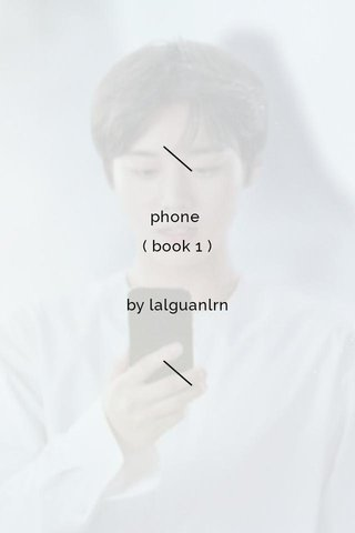 phone ( book 1 ) by lalguanlrn