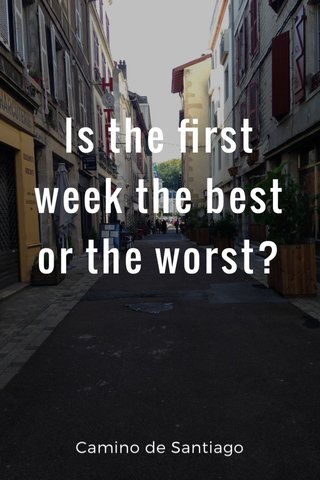 Is the first week the best or the worst? Camino de Santiago