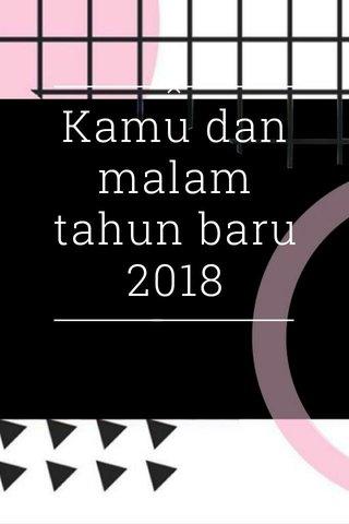 Kamu dan malam tahun baru 2018