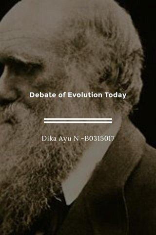 Debate of Evolution Today Dika Ayu N -B0315017