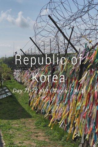 Republic of Korea Day 71-72 pt.1 (May 6-7 pt.1)