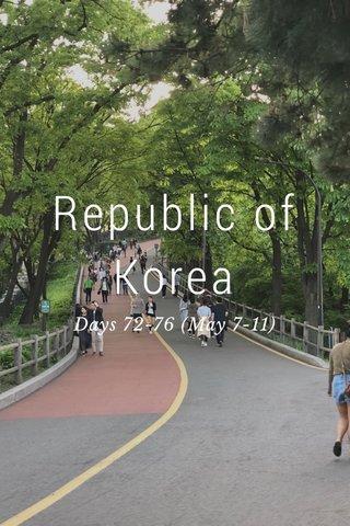 Republic of Korea Days 72-76 (May 7-11)