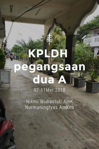 KPLDH pegangsaan dua A 07-11Mei 2018 Nikmi Widiastuti AmK Nurmaningtyas AmKeb