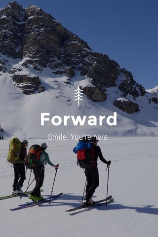 Forward Smile. You're here.