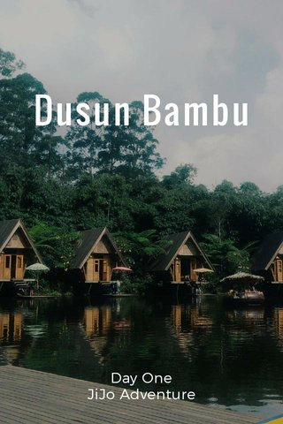 Dusun Bambu Day One JiJo Adventure