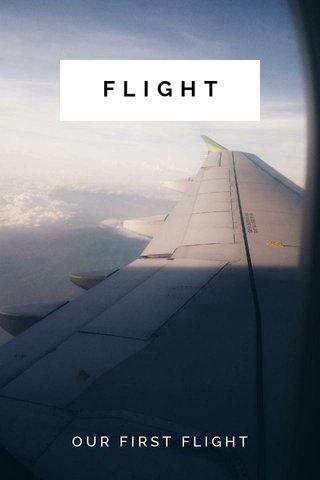 FLIGHT OUR FIRST FLIGHT
