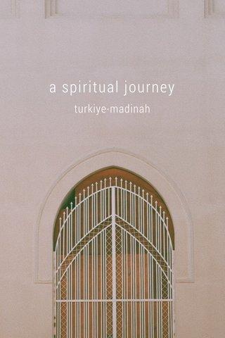a spiritual journey turkiye-madinah