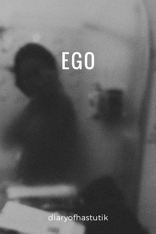 EGO diaryofhastutik