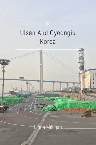 Ulsan And Gyeongiu Korea Linda Milligan