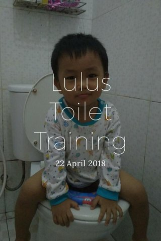 Lulus Toilet Training 22 April 2018