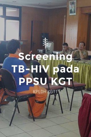 Screening TB-HIV pada PPSU KGT KPLDH KGT1