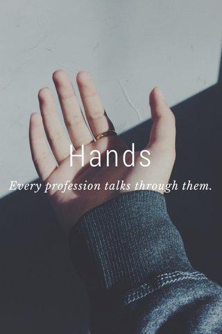 Hands Every profession talks through them.