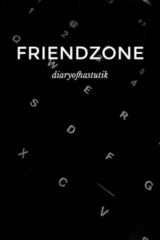 FRIENDZONE diaryofhastutik